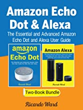 Amazon Echo Dot & Alexa: The Essential and Advanced Amazon Echo Dot and Alexa User Guide (Manual book – March 2018)