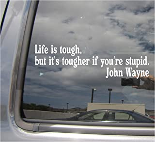 - Life is Tough But It's Tougher If You're Stupid - John Wayne Quote Funny Humorous Saying - Comedy - Cars Trucks Moped Helmet Hard Hat Auto Laptop Vinyl Decal Window Wall Sticker 10062