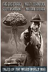 The Big Dark & Meet John Doe: Tales of the Weird World War Kindle Edition