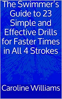 The Swimmer's Guide to 23 Simple and Effective Drills for Faster Times in All 4 Strokes