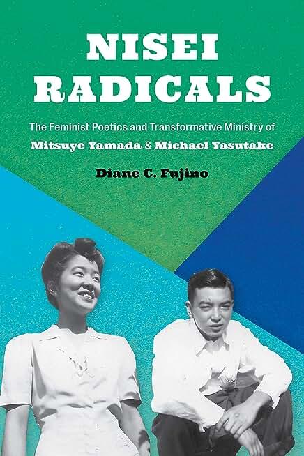 Nisei Radicals: The Feminist Poetics and Transformative Ministry of Mitsuye Yamada and Michael Yasutake