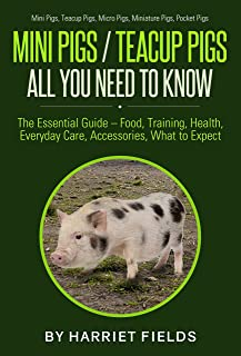 Mini Pigs/Teacup Pigs All You Need To Know: The Essential Guide ? Food, Training, Health, Everyday Care, Accessories What to Expect Mini Pigs, Teacup Pigs, Micro Pigs, Miniature Pigs, Pocket Pigs