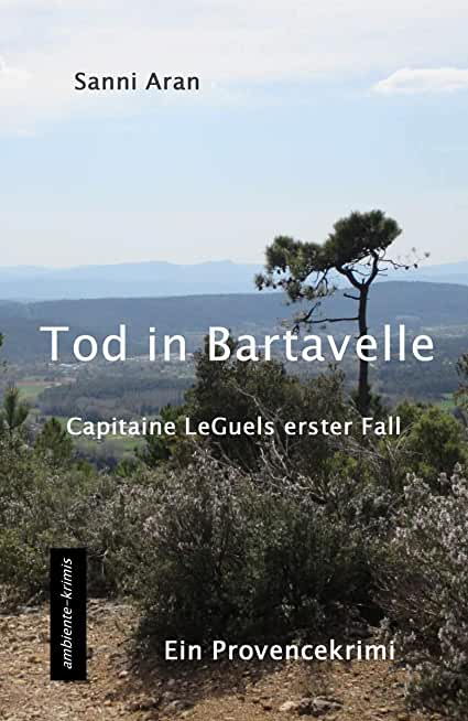 Tod in Bartavelle: Capitaine LeGuels erster Fall - ein Provencekrimi (German Edition)