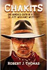 CHAKITS: One-Hundred-Sixth in a Series of Jess Williams Westerns (A Jess Williams Western Book 106) Kindle Edition
