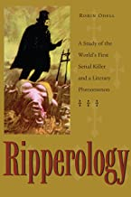 Ripperology: A Study of the World's First Serial Killer and a Literary Phenomenon (True Crime History)