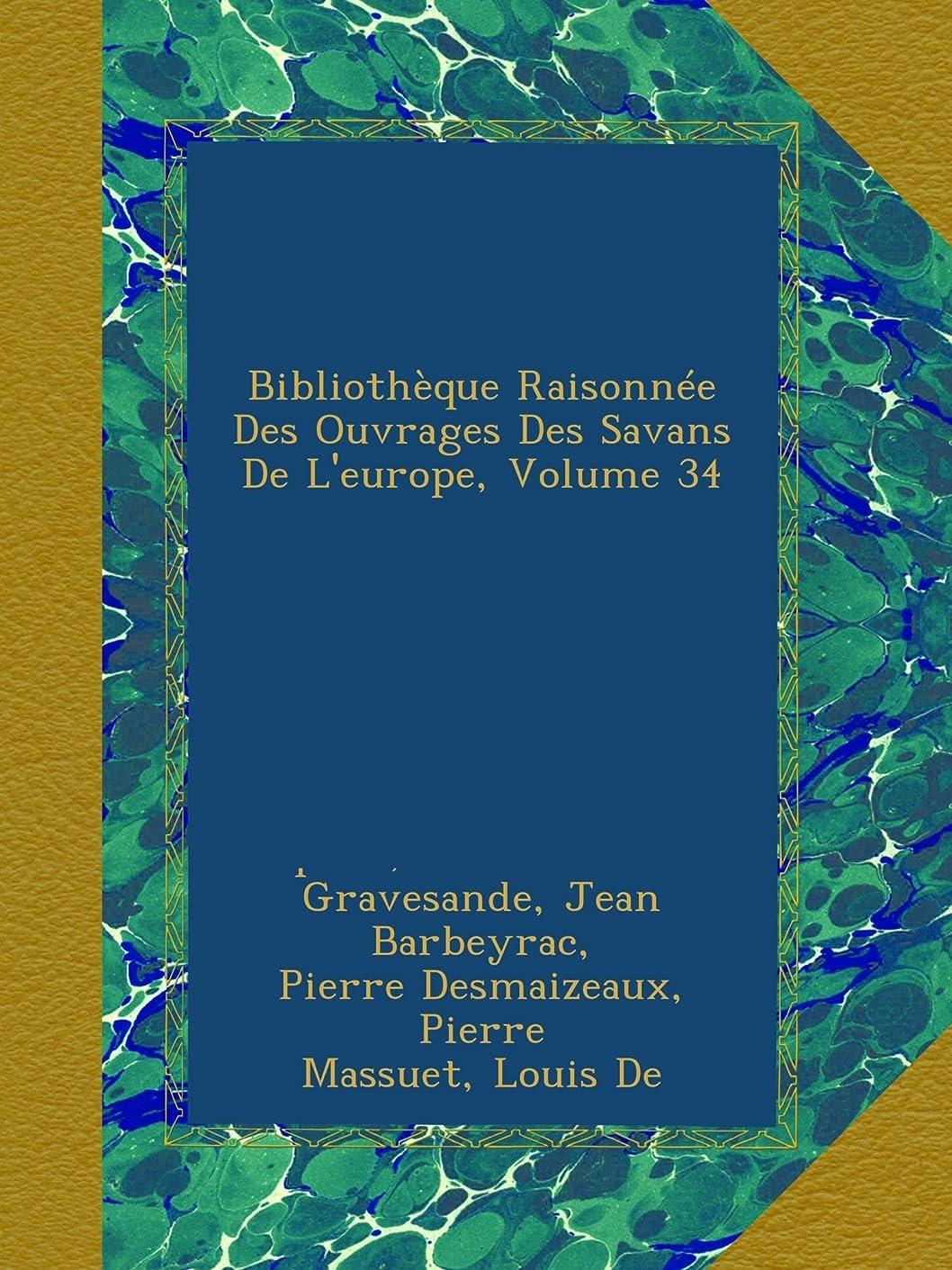 つづりサービス着陸Bibliothèque Raisonnée Des Ouvrages Des Savans De L'europe, Volume 34