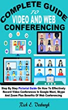 COMPLETE GUIDE TO VIDEO AND WEB CONFERENCING: Step By Step Pictorial Guide On How To Effectively Record Video Conferences ...