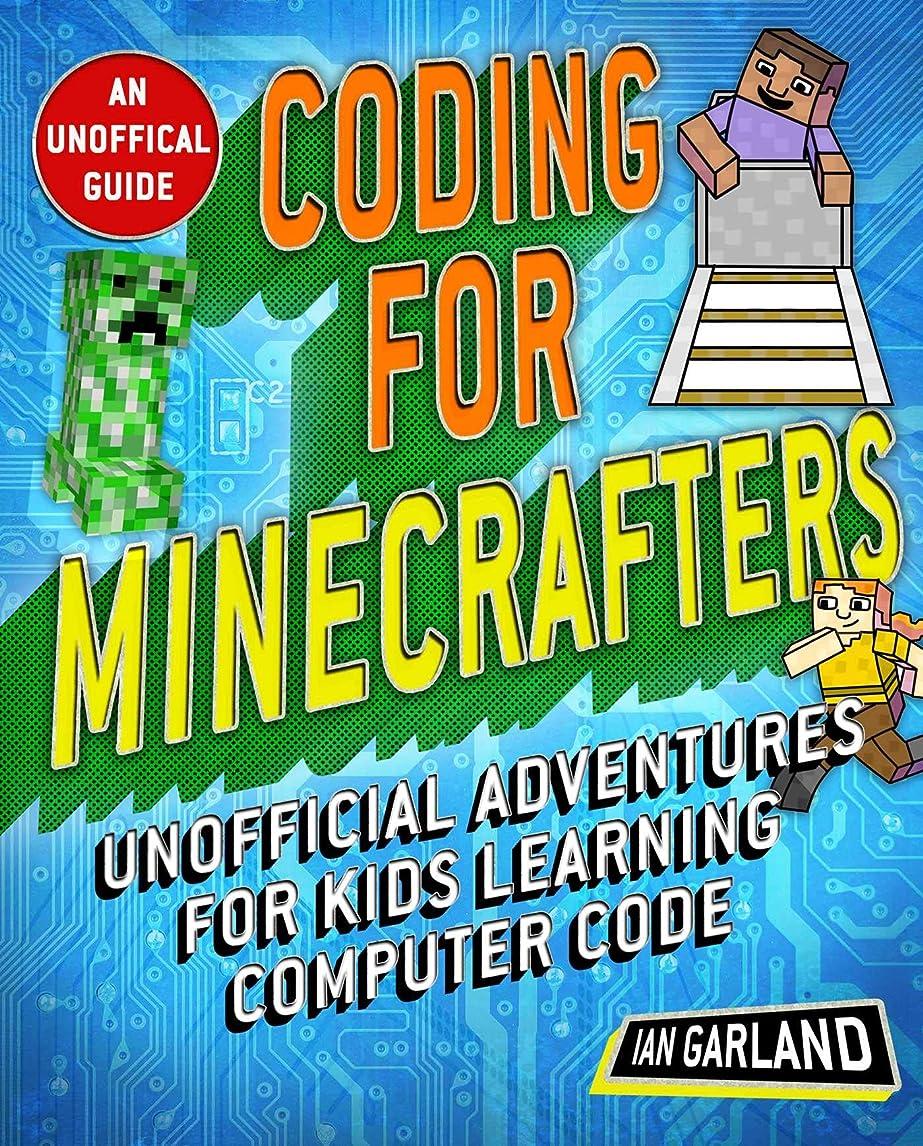 名前承認する改善するCoding for Minecrafters: Unofficial Adventures for Kids Learning Computer Code (English Edition)