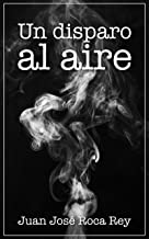 UN DISPARO AL AIRE (Spanish Edition)