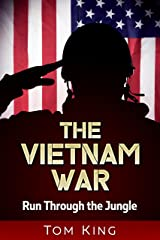 The Vietnam War: Run Through the Jungle Kindle Edition