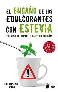 El engaño de los edulcorantes con stevia / The Stevia Deception: Y Otros Edulcorantes Bajos En Calorias / the Hidden Dange...
