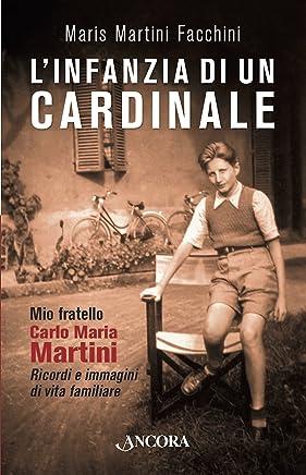 Linfanzia di un cardinale: Mio fratello Carlo Maria. Ricordi e immagini di vita familiare