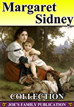 Margaret Sidney Collection: 8 Works. (Ben Peppe, Five Little Peppers at School, Five Little Peppers Abroad, Five Little Peppers Midway, and more)
