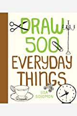 Draw 500 Everyday Things: A Sketchbook for Artists, Designers, and Doodlers Paperback