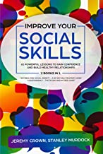Improve Your Social Skills: 61 Powerful Lessons to Gain Confidence and Build Healthy Relationships by Reclaiming Your Life from Social Anxiety and Codependency – 2 Books in 1