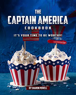 The Captain America Cookbook: It's Your Time to Be Worthy!