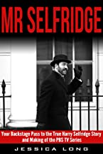 Mr Selfridge: Your Backstage Pass to the True Harry Selfridge Story and Making of the PBS TV Series (British TV Drama & Movie Series Book 7)