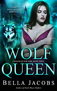 Wolf Queen: A Dark Mafia Shifter/Rejected Mate Romance (Wolves of New York Book 3)