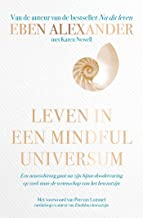 Leven in een mindful universum: Een neurochirurg gaat na zijn bijna-doodervaring op zoek naar de wetenschap van het bewustzijn