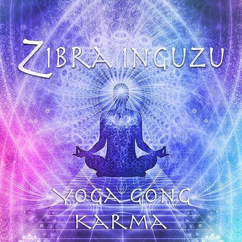 Yoga Gong Karma by Zibra Inguzu on Amazon Music - Amazon.com