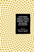 Transforming Conflict through Communication in Personal, Family, and Working Relationships (Peace and Conflict Studies)