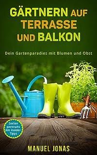 Gärtnern auf Terrasse und Balkon: Dein Gartenparadies mit B