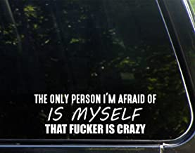Diamond Graphics The Only Person I'm Afraid of is Myself That Fcker is Crazy (8-3/4