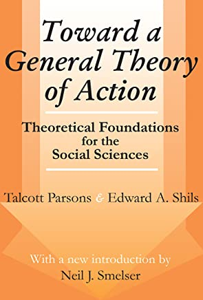 Toward a General Theory of Action: Theoretical Foundations for the Social Sciences (Social Science Classics Series) (English Edition)