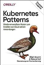 Kubernetes Patterns: Wiederverwendbare Muster zum Erstellen von Cloud-nativen Anwendungen (Animals) (German Edition)