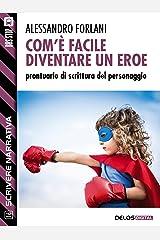 Com'è facile diventare un eroe. Prontuario di scrittura del personaggio (Scuola di scrittura Scrivere narrativa) Formato Kindle