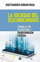 Sociedad Del Desconocimiento: Comunicación posmoderna y transformación cultural: 50 (NUEVO ENSAYO)