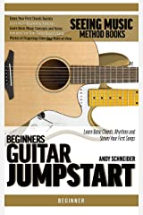 Beginners Guitar Jumpstart: Learn Basic Chords, Rhythms and Strum Your First Songs (Seeing Music) Kindle Edition