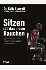 Sitzen ist das neue Rauchen: Das Trainingsprogramm, um lebensstilbedingten Haltungsschäden vorzubeugen und unsere natürliche Mobilität zurückzugewinnen (German Edition) Kindle Edition
