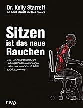 Sitzen ist das neue Rauchen: Das Trainingsprogramm, um lebensstilbedingten Haltungsschäden vorzubeugen und unsere natürlic...