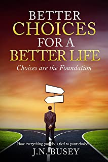 Better Choices for a Better Life: Choices are the Foundation