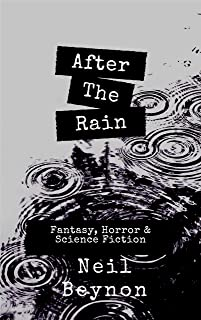 After The Rain: And Other Stories (Neil Beynon Collected Short Stories Book 2)