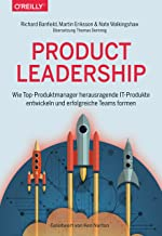 Product Leadership: Wie Top-Produktmanager herausragende IT-Produkte entwickeln und erfolgreiche Teams formen (German Edition)