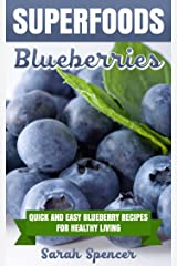 SUPERFOODS: Blueberries: Quick and Easy Blueberry Recipes for Healthy Living Kindle Edition