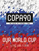 COPA90: Our World Cup: A Fans' Guide to 2018 (World Cup Russia 2018)