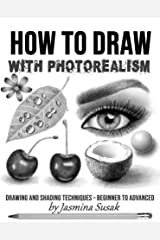How to Draw with Photorealism: Drawing and Shading Techniques – Beginner to Advanced Kindle Edition