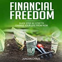 Financial Freedom: Guide Step by Step to Change Your Life from Now