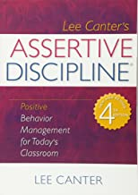 Assertive Discipline: Positive Behavior Management for Today's Classroom (Building Relationships with Difficult Students)