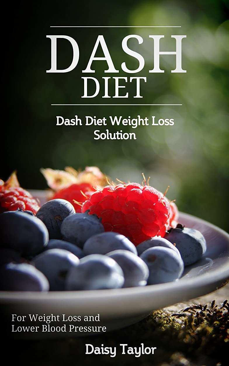 Dash Diet: Dash Diet Weight Loss Solution:  For Weight Loss and Lower Blood Pressure (English Edition)