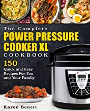 The Complete Power Pressure Cooker XL Cookbook: 150 Quick and Easy Recipes For You and Your Family (Poultry, Beef, Pork, Chicken, Fish, Vegetables, Desserts, Vegan, Vegetarian, Beans, Grains & More)