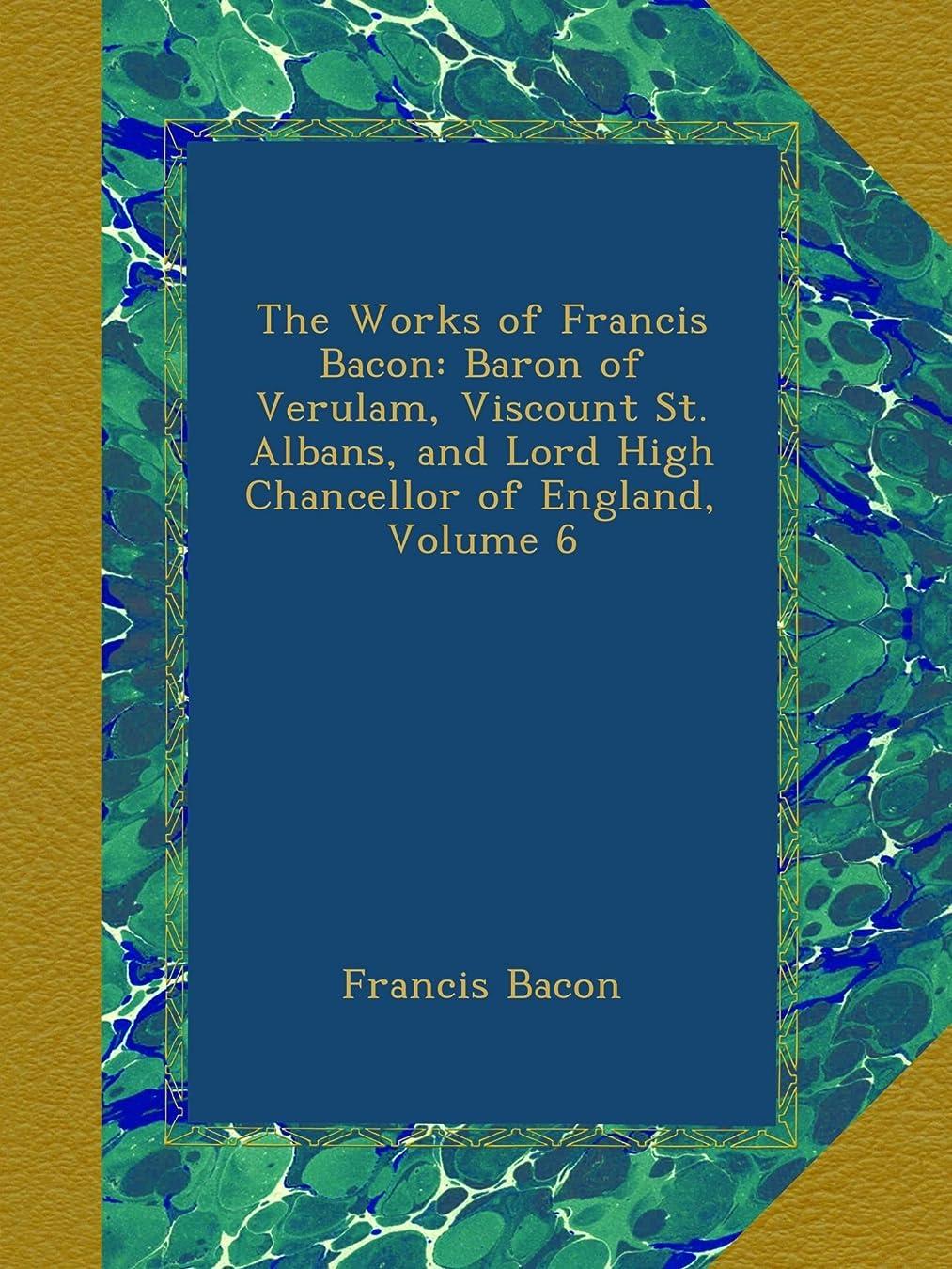 テザー掘るインフルエンザThe Works of Francis Bacon: Baron of Verulam, Viscount St. Albans, and Lord High Chancellor of England, Volume 6