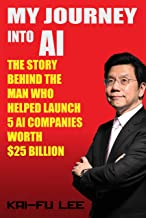 My Journey into AI: The Story Behind the Man Who Helped Launch 5 A.I. Companies Worth $25 Billion (English Edition)