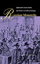 Russian Monarchy: Eighteenth-Century Rulers and Writers in Political Dialogue