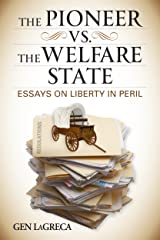 THE PIONEER VS. THE WELFARE STATE: Essays on Liberty in Peril Kindle Edition