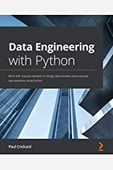 Data Engineering with Python: Work with massive datasets to design data models and automate data pipelines using Python Kindle Edition