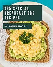 365 Special Breakfast Egg Recipes: Discover Breakfast Egg Cookbook NOW!